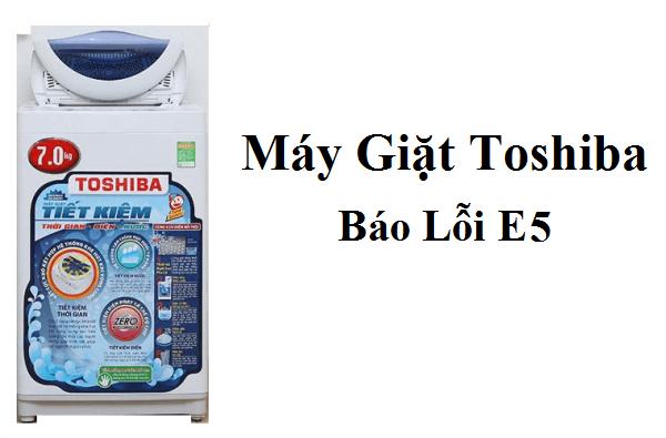 Máy Giặt Toshiba Bị Lỗi E5 – Nguyên Nhân Và Cách Khắc Phục